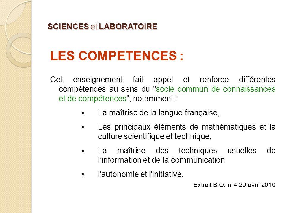 SCIENCES et LABORATOIRE LES COMPETENCES : Cet enseignement fait appel et renforce différentes compétences au sens du