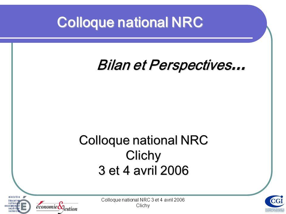 Colloque national NRC 3 et 4 avril 2006 Clichy Colloque national NRC Bilan et Perspectives … Colloque national NRC Clichy 3 et 4 avril 2006