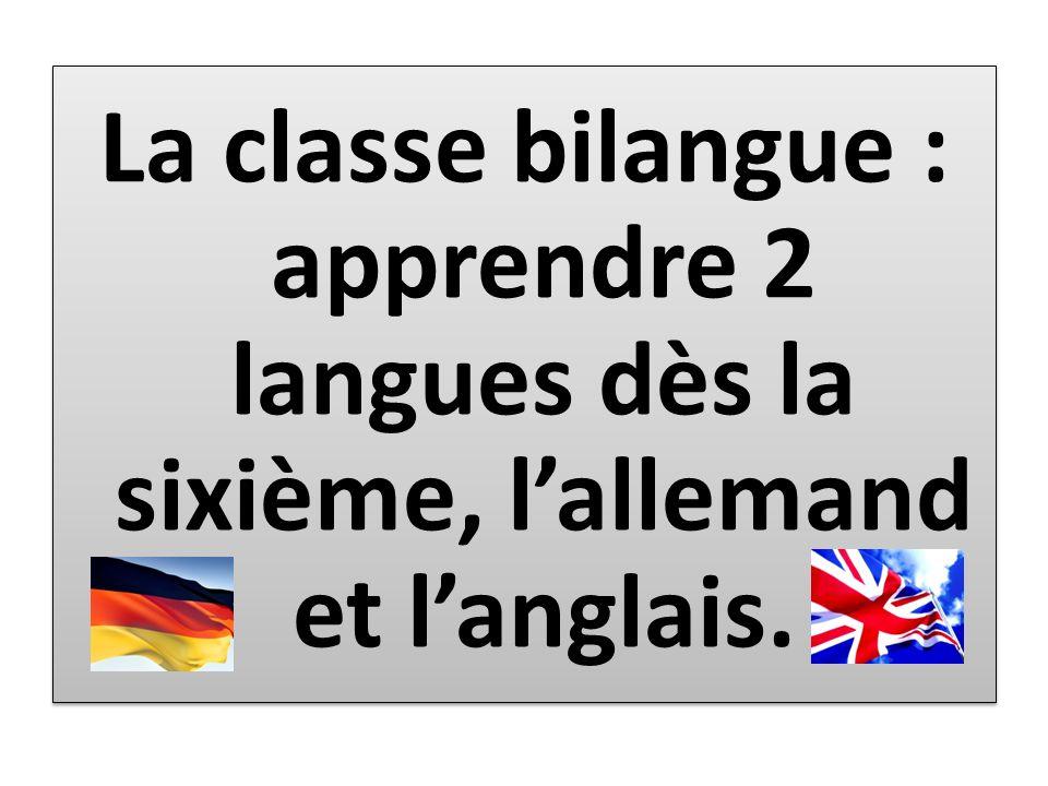 La classe bilangue : apprendre 2 langues dès la sixième, lallemand et langlais.