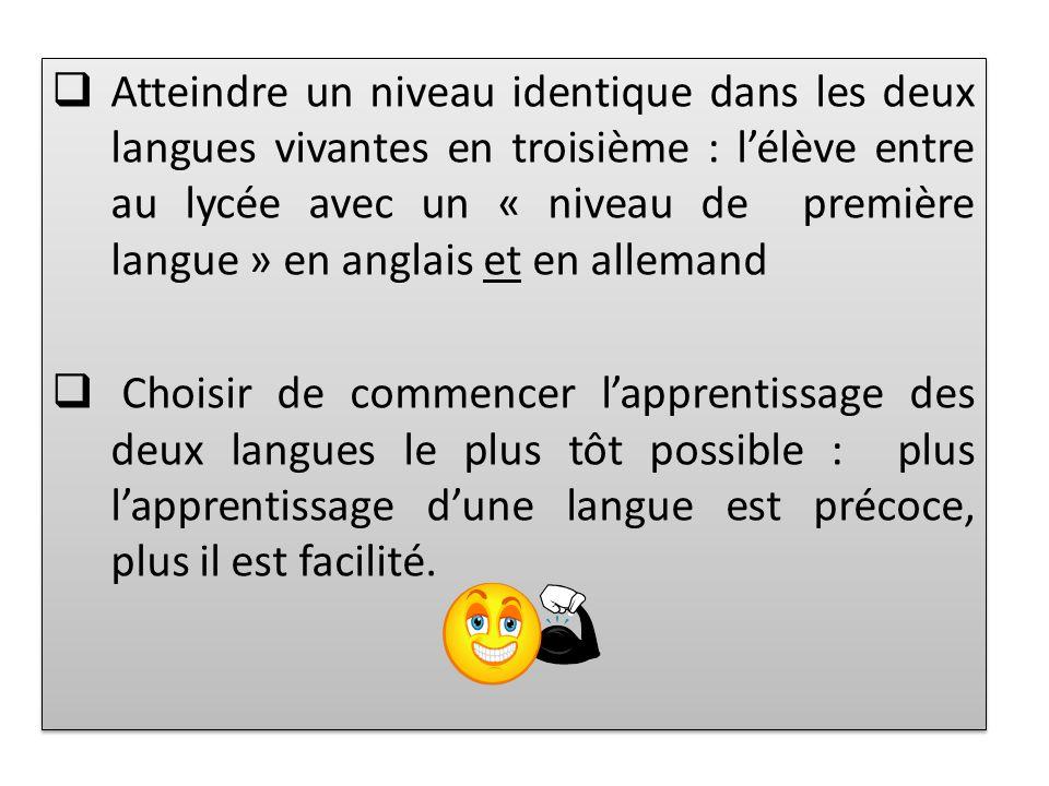 Atteindre un niveau identique dans les deux langues vivantes en troisième : lélève entre au lycée avec un « niveau de première langue » en anglais et