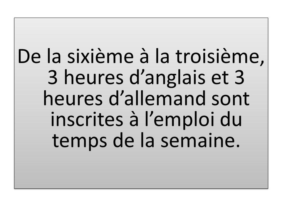 De la sixième à la troisième, 3 heures danglais et 3 heures dallemand sont inscrites à lemploi du temps de la semaine.