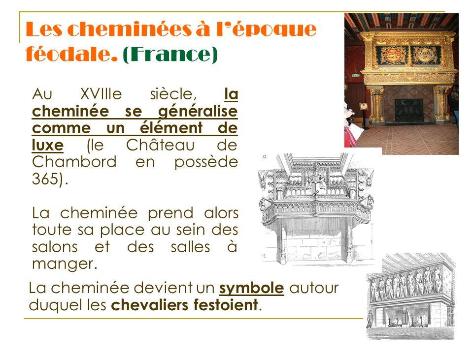 Les cheminées à lépoque féodale. (France) Au XVIIIe siècle, la cheminée se généralise comme un élément de luxe (le Château de Chambord en possède 365)