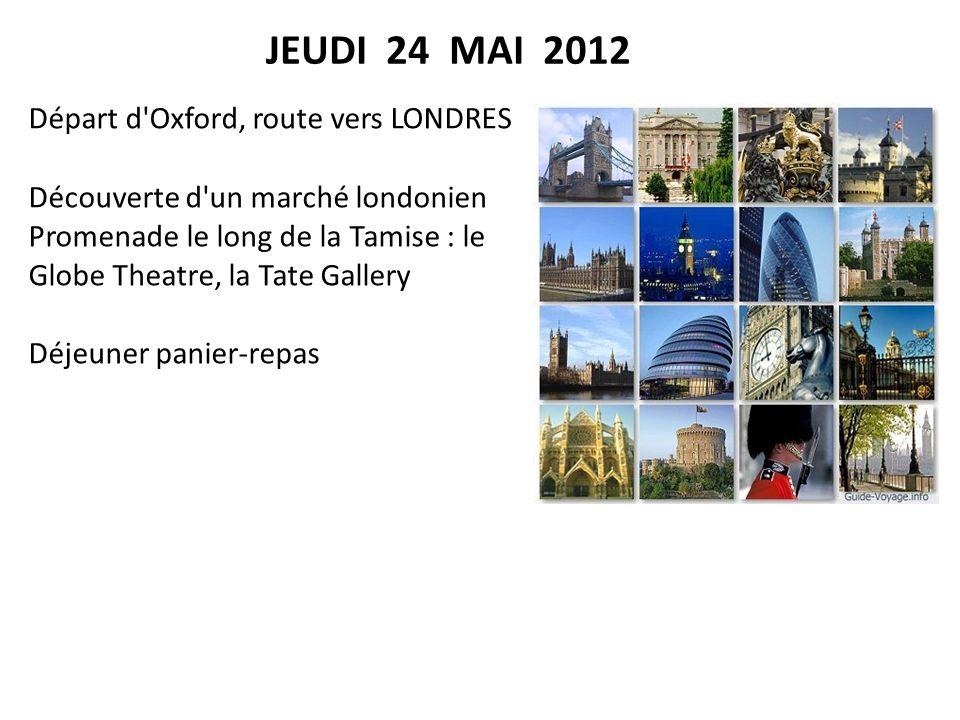 Départ d'Oxford, route vers LONDRES Découverte d'un marché londonien Promenade le long de la Tamise : le Globe Theatre, la Tate Gallery Déjeuner panie