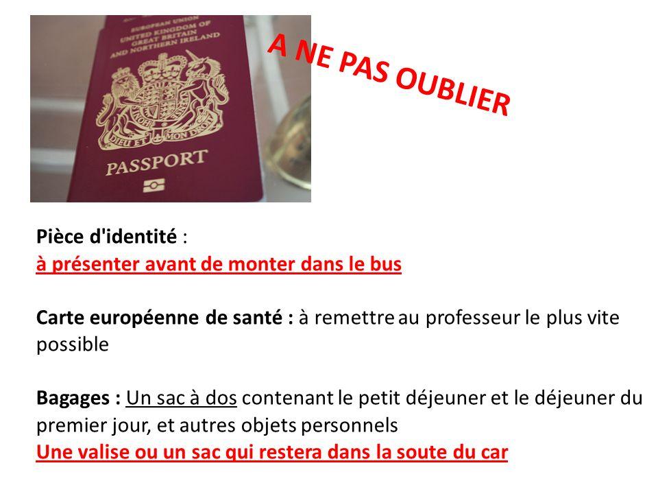 Pièce d'identité : à présenter avant de monter dans le bus Carte européenne de santé : à remettre au professeur le plus vite possible Bagages : Un sac