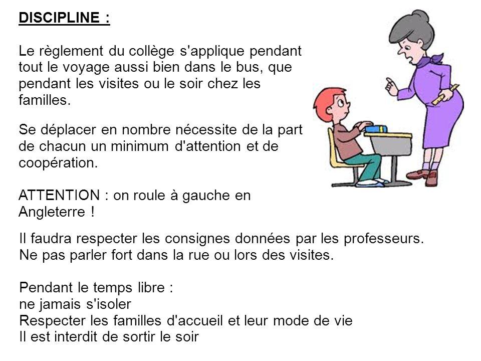 DISCIPLINE : Le règlement du collège s'applique pendant tout le voyage aussi bien dans le bus, que pendant les visites ou le soir chez les familles. S