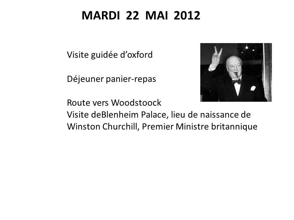MARDI 22 MAI 2012 Visite guidée doxford Déjeuner panier-repas Route vers Woodstoock Visite deBlenheim Palace, lieu de naissance de Winston Churchill, Premier Ministre britannique Soirée en famille