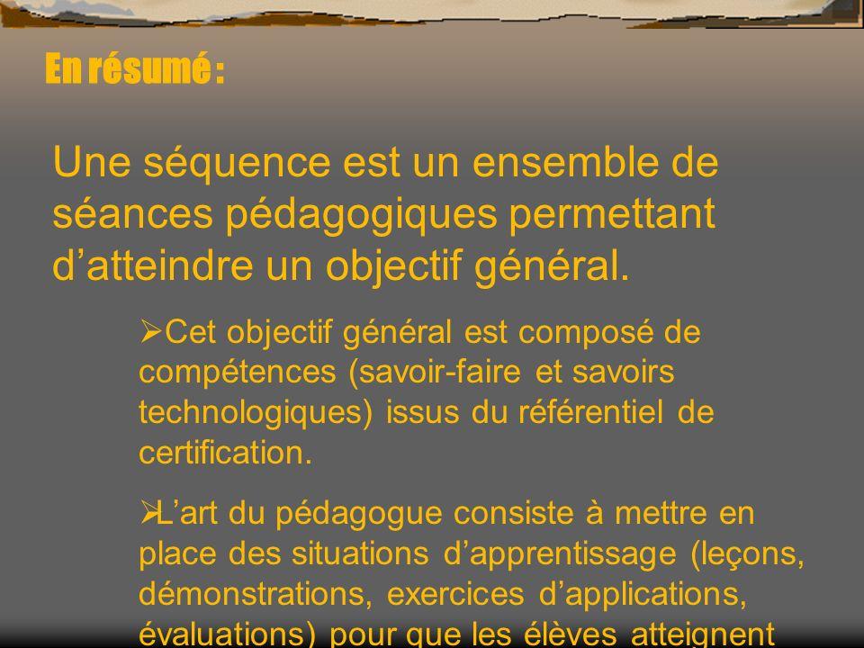 En résumé : Une séquence est un ensemble de séances pédagogiques permettant datteindre un objectif général. Cet objectif général est composé de compét