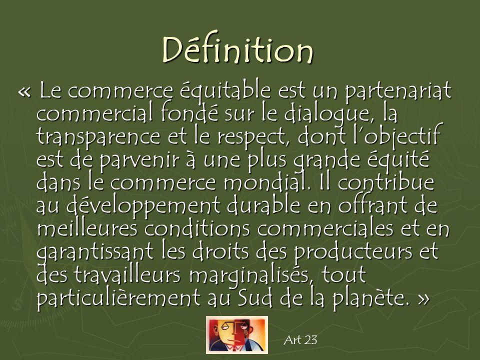 Définition « Le commerce équitable est un partenariat commercial fondé sur le dialogue, la transparence et le respect, dont lobjectif est de parvenir