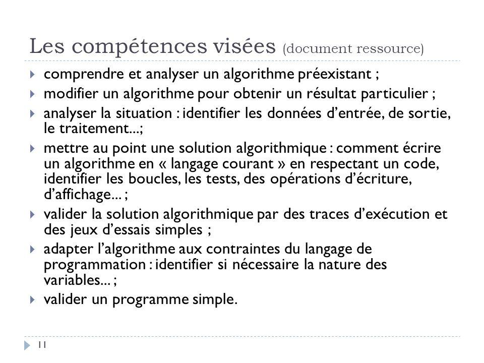 11 Les compétences visées (document ressource) comprendre et analyser un algorithme préexistant ; modifier un algorithme pour obtenir un résultat part