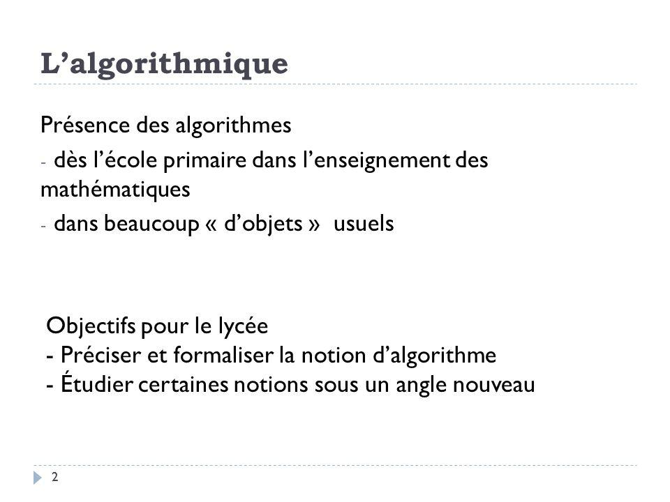 3 Algorithmique (objectifs pour le lycée) familiariser les élèves avec les grands principes dorganisation dun algorithme : - gestion des entrées-sorties - affectation dune valeur - mise en forme dun calcul.