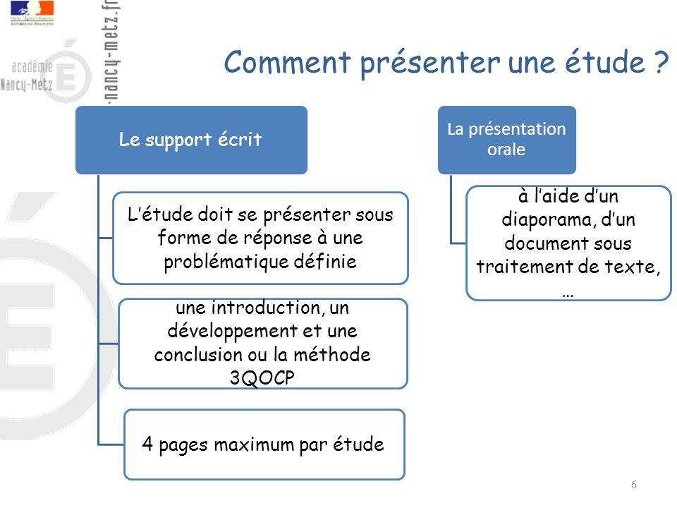 Comment présenter une étude ? 6 Le support écrit Létude doit se présenter sous forme de réponse à une problématique définie 4 pages maximum par étude