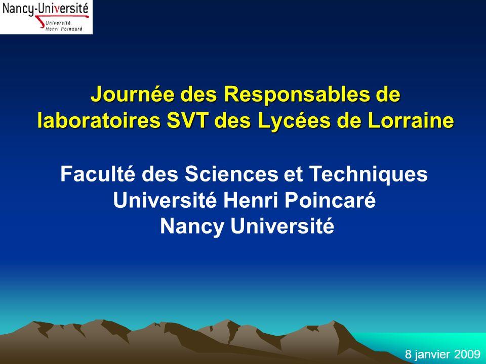 8 janvier 2009 Journée des Responsables de laboratoires SVT des Lycées de Lorraine Faculté des Sciences et Techniques Université Henri Poincaré Nancy