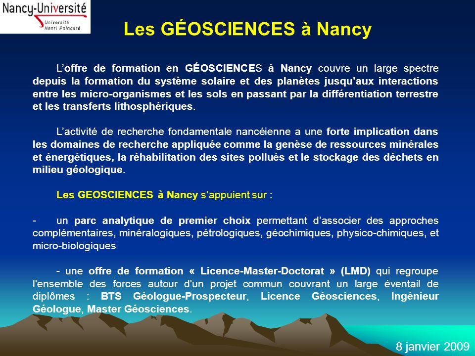 8 janvier 2009 Les GÉOSCIENCES à Nancy Loffre de formation en GÉOSCIENCES à Nancy couvre un large spectre depuis la formation du système solaire et de