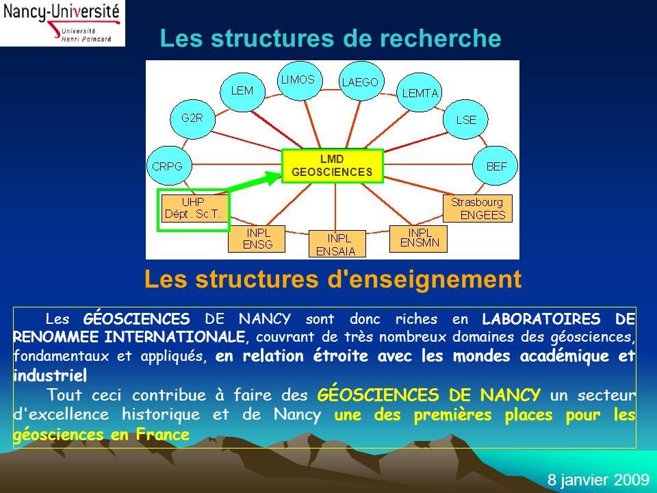 8 janvier 2009 Les GÉOSCIENCES DE NANCY sont donc riches en LABORATOIRES DE RENOMMEE INTERNATIONALE, couvrant de très nombreux domaines des géoscience