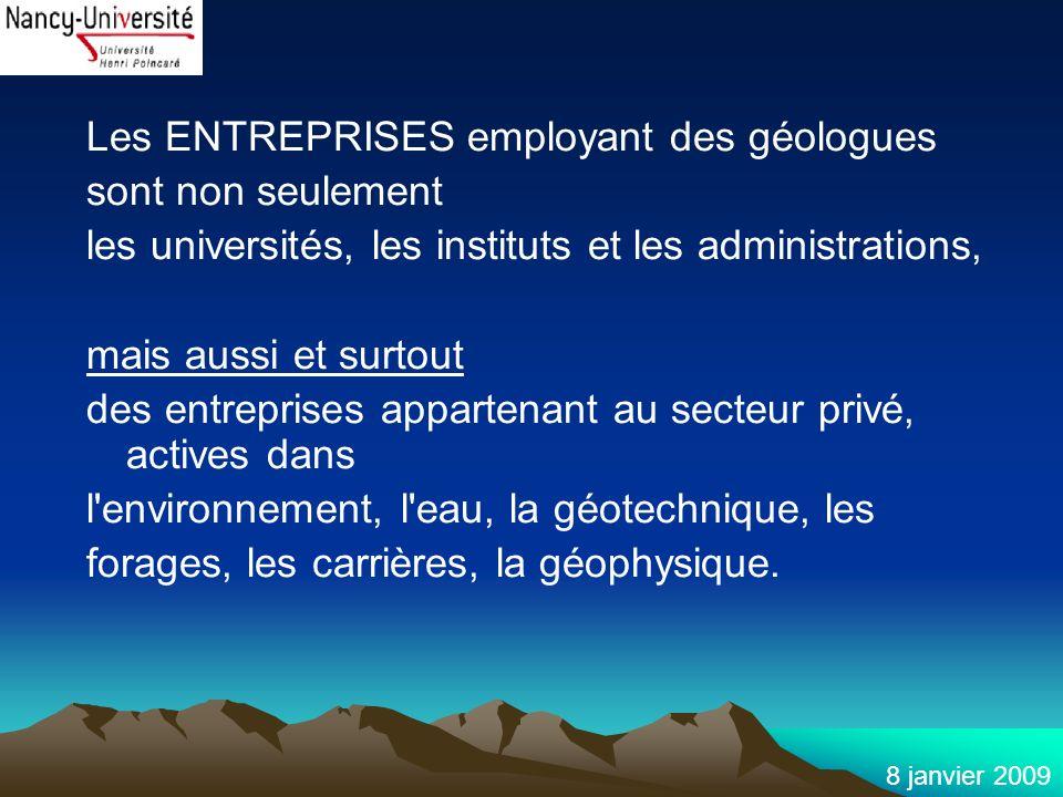 8 janvier 2009 Les ENTREPRISES employant des géologues sont non seulement les universités, les instituts et les administrations, mais aussi et surtout