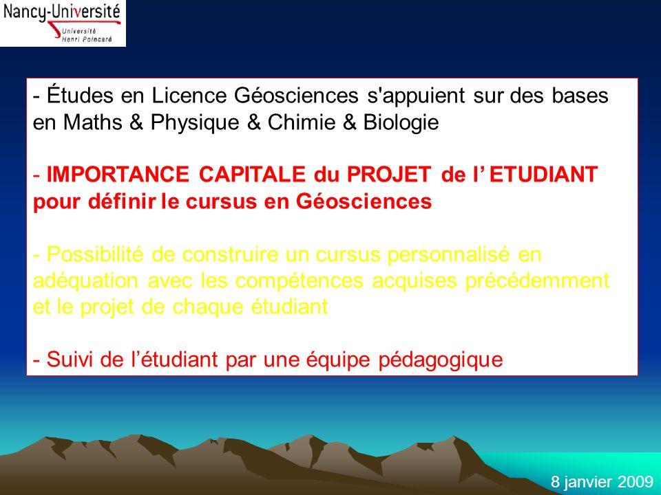 8 janvier 2009 - Études en Licence Géosciences s'appuient sur des bases en Maths & Physique & Chimie & Biologie - IMPORTANCE CAPITALE du PROJET de l E