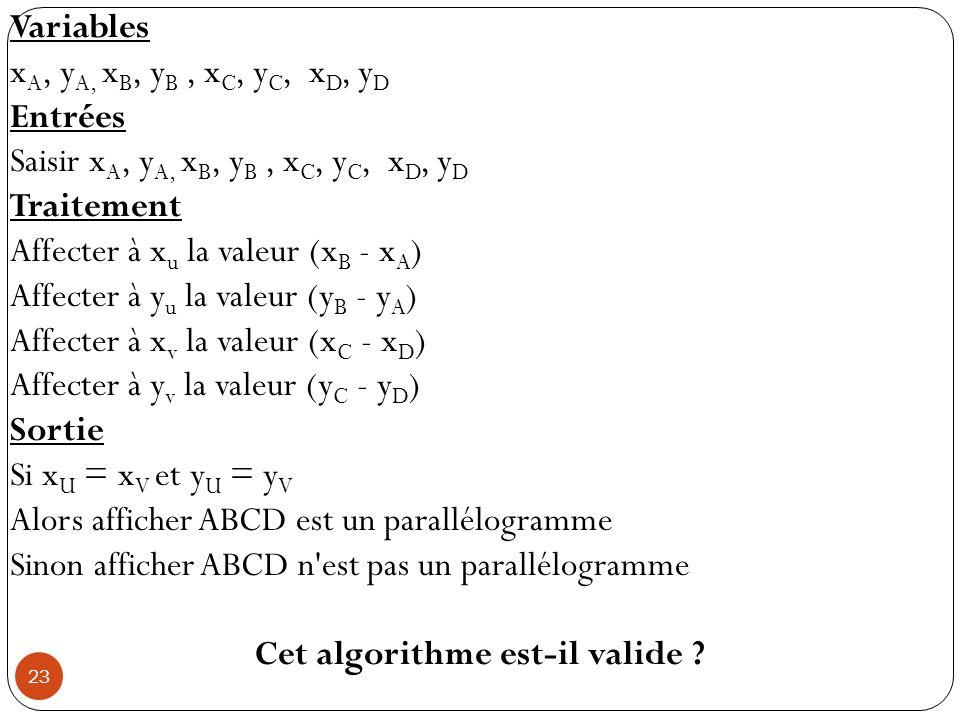 Variables x A, y A, x B, y B, x C, y C, x D, y D Entrées Saisir x A, y A, x B, y B, x C, y C, x D, y D Traitement Affecter à x u la valeur (x B - x A