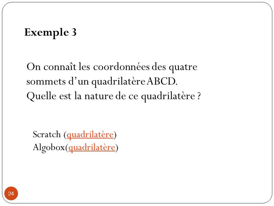Exemple 3 On connaît les coordonnées des quatre sommets dun quadrilatère ABCD. Quelle est la nature de ce quadrilatère ? Scratch (quadrilatère)quadril