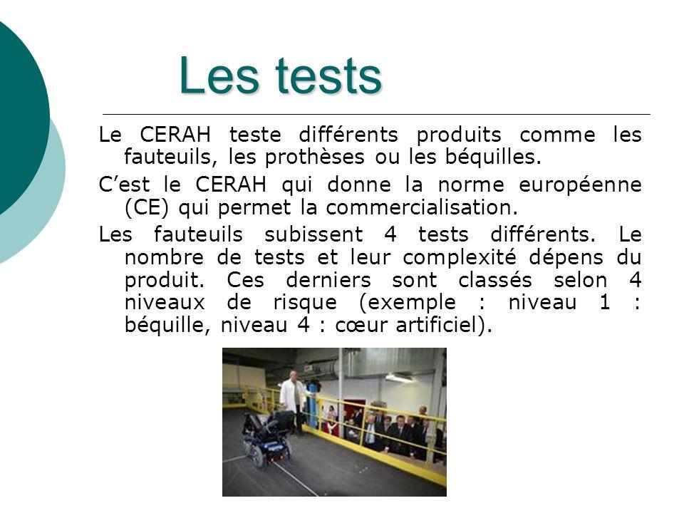 Les tests Le CERAH teste différents produits comme les fauteuils, les prothèses ou les béquilles. Cest le CERAH qui donne la norme européenne (CE) qui