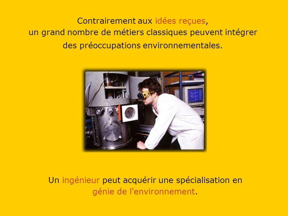 Un ingénieur peut acquérir une spécialisation en génie de l environnement.