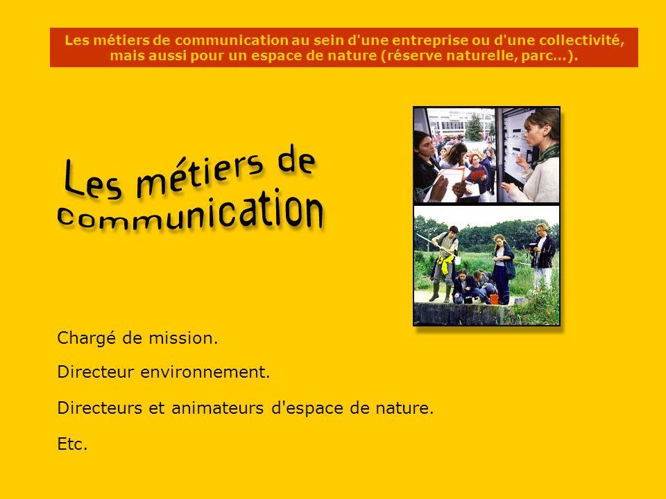 Les métiers de communication au sein d une entreprise ou d une collectivité, mais aussi pour un espace de nature (réserve naturelle, parc…).
