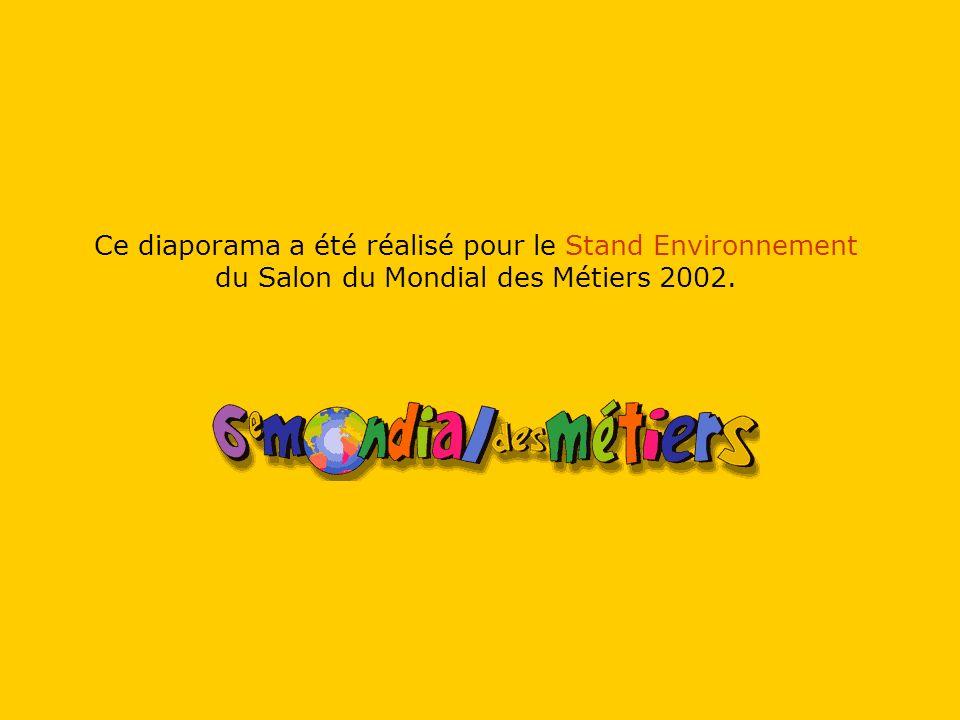 Ce diaporama a été réalisé pour le Stand Environnement du Salon du Mondial des Métiers 2002.
