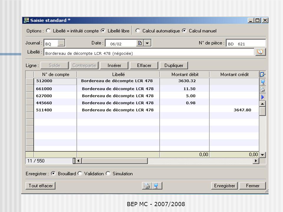 BEP MC - 2007/2008 BQ 06/02 BD 621 Bordereau de décompte LCR 478 (négociée) 512000 Bordereau de décompte LCR 478 3630.32 661000 Bordereau de décompte