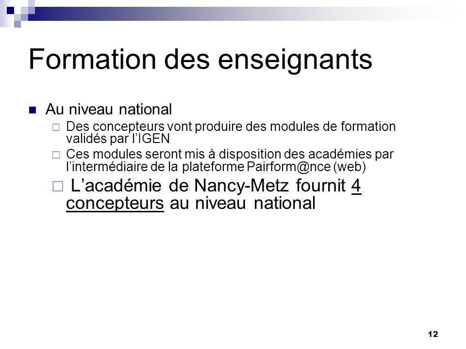 12 Formation des enseignants Au niveau national Des concepteurs vont produire des modules de formation validés par lIGEN Ces modules seront mis à disposition des académies par lintermédiaire de la plateforme Pairform@nce (web) Lacadémie de Nancy-Metz fournit 4 concepteurs au niveau national