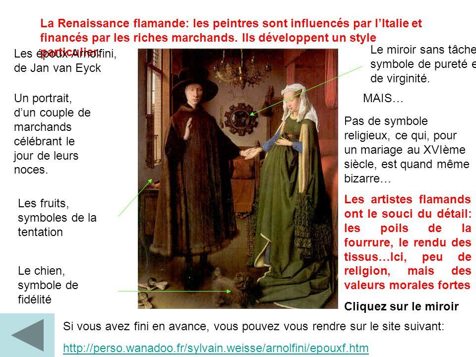 La Renaissance flamande: les peintres sont influencés par lItalie et financés par les riches marchands. Ils développent un style particulier. Les épou