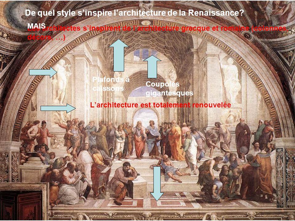 De quel style sinspire larchitecture de la Renaissance? Les architectes sinspirent de larchitecture grecque et romaine (colonnes, décors, …) MAIS Larc