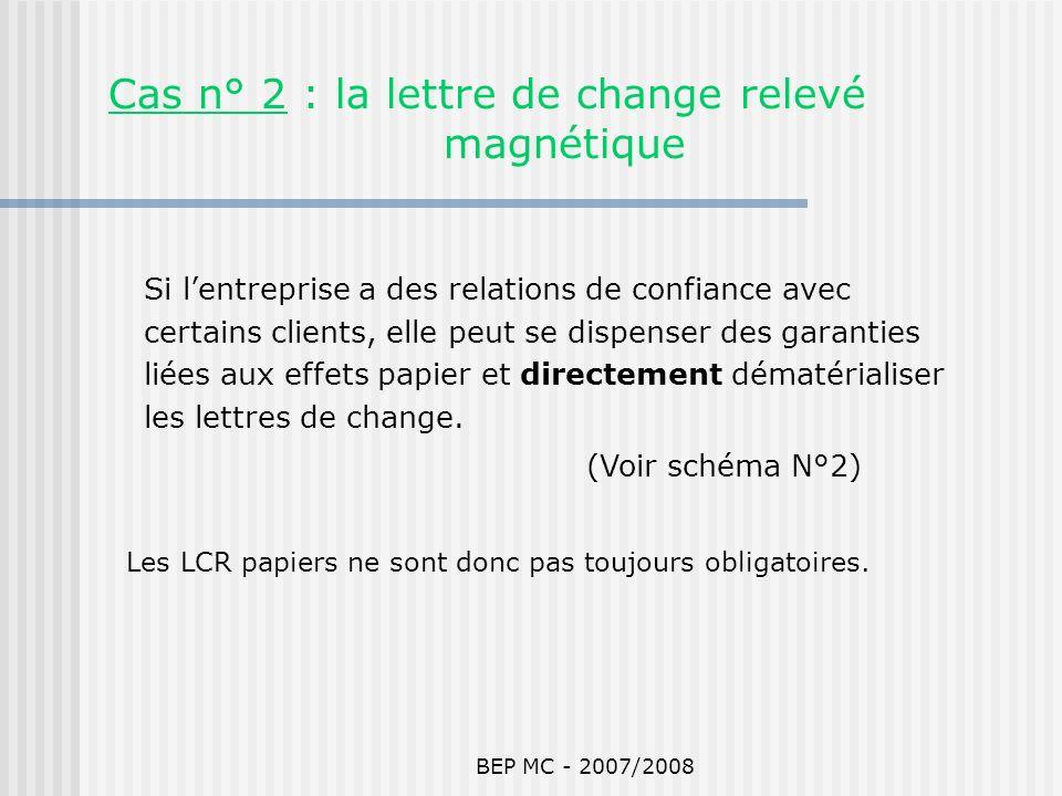 BEP MC - 2007/2008 Si lentreprise a des relations de confiance avec certains clients, elle peut se dispenser des garanties liées aux effets papier et