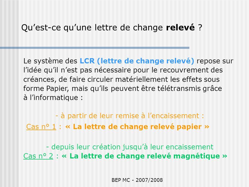 BEP MC - 2007/2008 Cas n° 1 La LCR papier remise à lencaissement par t élétransmission 1001 433 002587 41 20/02 3 647.80 FV 555 3 647.80 28/01 28/02 CORA 0101 659 00056371 10 LCL LILLE 478 *