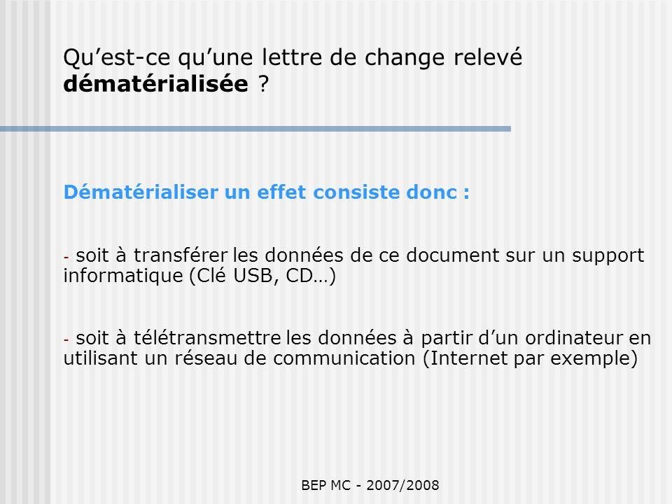 BEP MC - 2007/2008 Dématérialiser un effet consiste donc : - soit à transférer les données de ce document sur un support informatique (Clé USB, CD…) -
