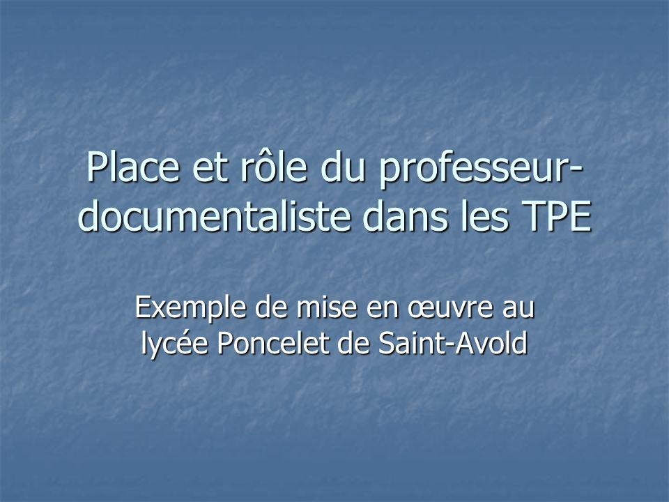 Place et rôle du professeur- documentaliste dans les TPE Exemple de mise en œuvre au lycée Poncelet de Saint-Avold