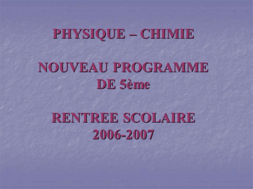 PHYSIQUE – CHIMIE NOUVEAU PROGRAMME DE 5ème RENTREE SCOLAIRE 2006-2007