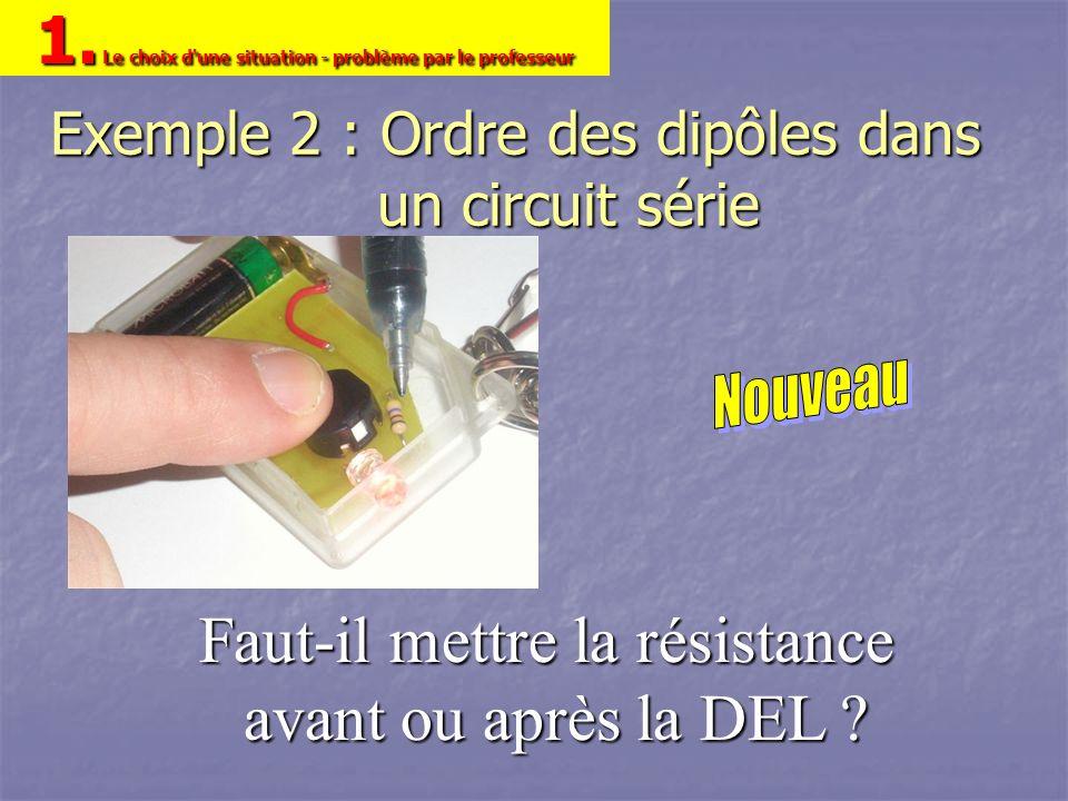 Exemple 2 : Ordre des dipôles dans un circuit série Faut-il mettre la résistance avant ou après la DEL ? 1. Le choix d'une situation - problème par le