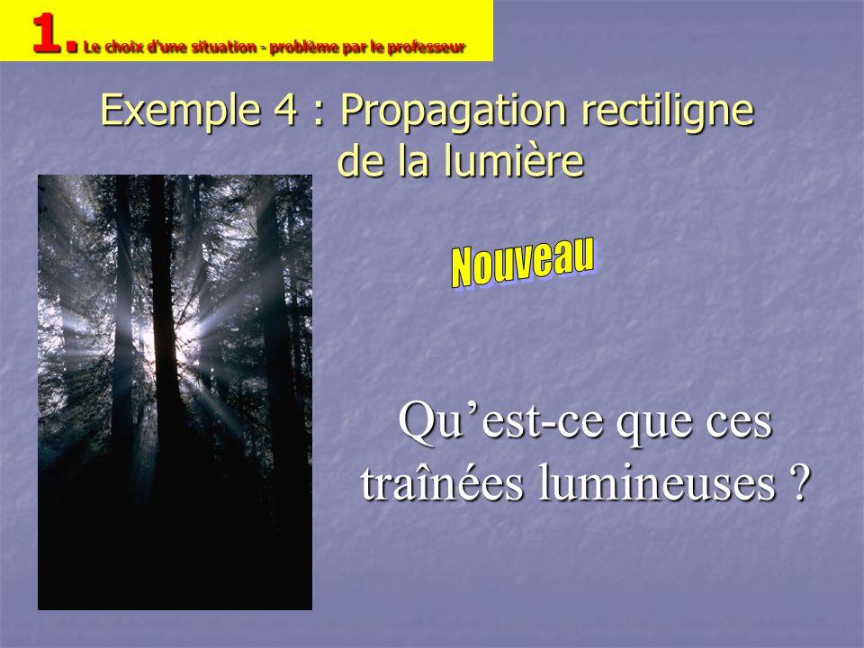 Exemple 4 : Propagation rectiligne de la lumière Quest-ce que ces traînées lumineuses ? 1. Le choix d'une situation - problème par le professeur