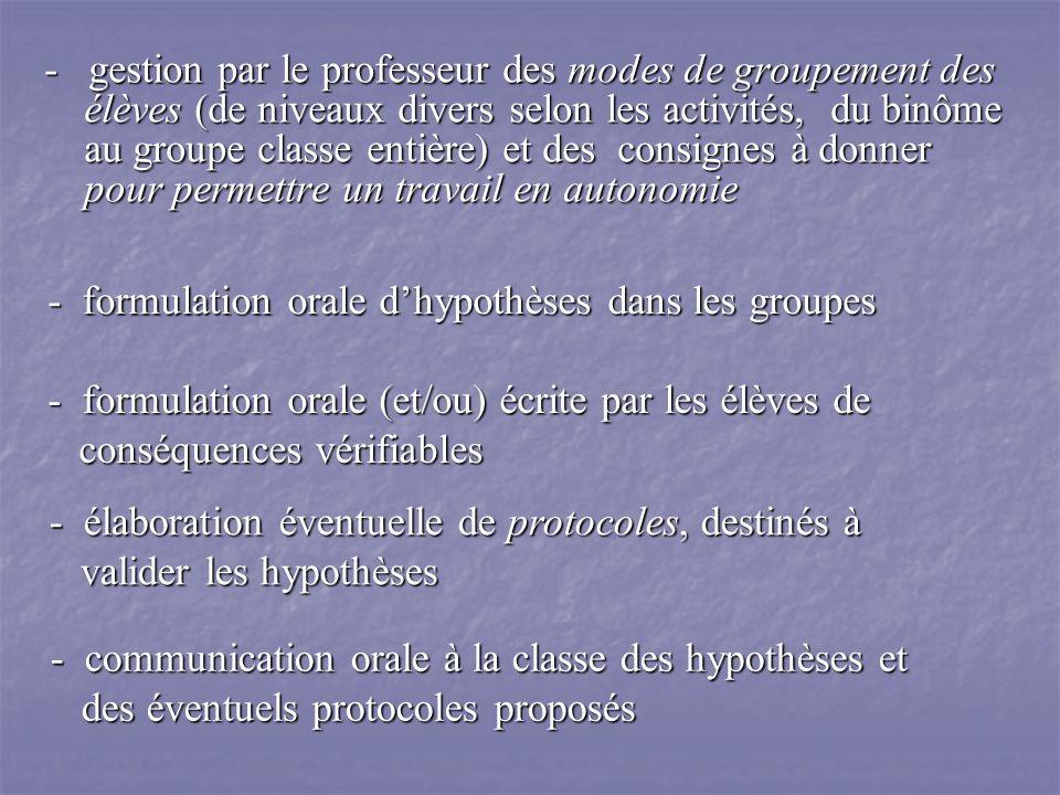 - gestion par le professeur des modes de groupement des élèves (de niveaux divers selon les activités, du binôme au groupe classe entière) et des cons