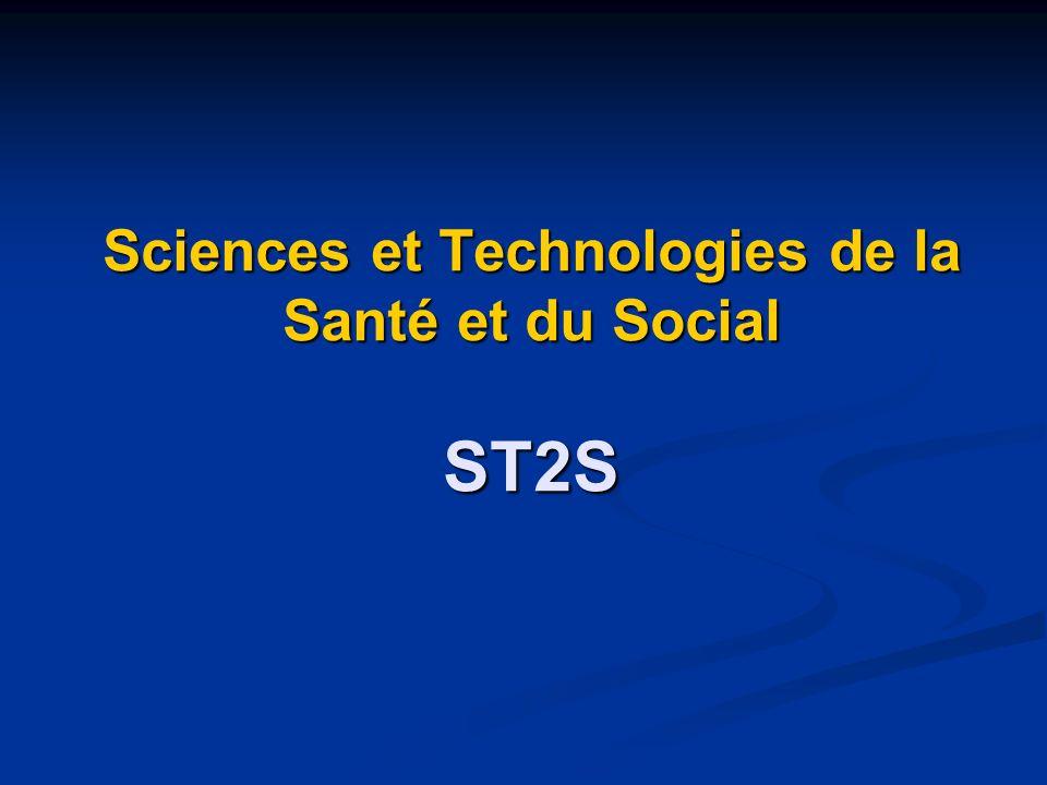 Sciences et Technologies de la Santé et du Social ST2S Sciences et Technologies de la Santé et du Social ST2S