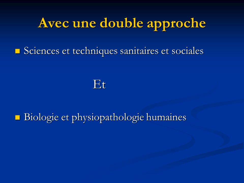 Avec une double approche Sciences et techniques sanitaires et sociales Sciences et techniques sanitaires et sociales Et Et Biologie et physiopathologi