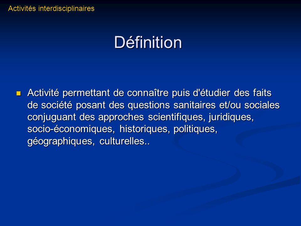 Définition Activité permettant de connaître puis d'étudier des faits de société posant des questions sanitaires et/ou sociales conjuguant des approche