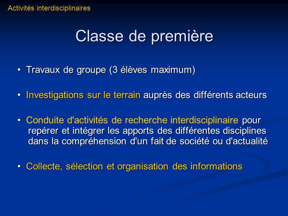 Classe de première Travaux de groupe (3 élèves maximum) Travaux de groupe (3 élèves maximum) Investigations sur le terrain auprès des différents acteu
