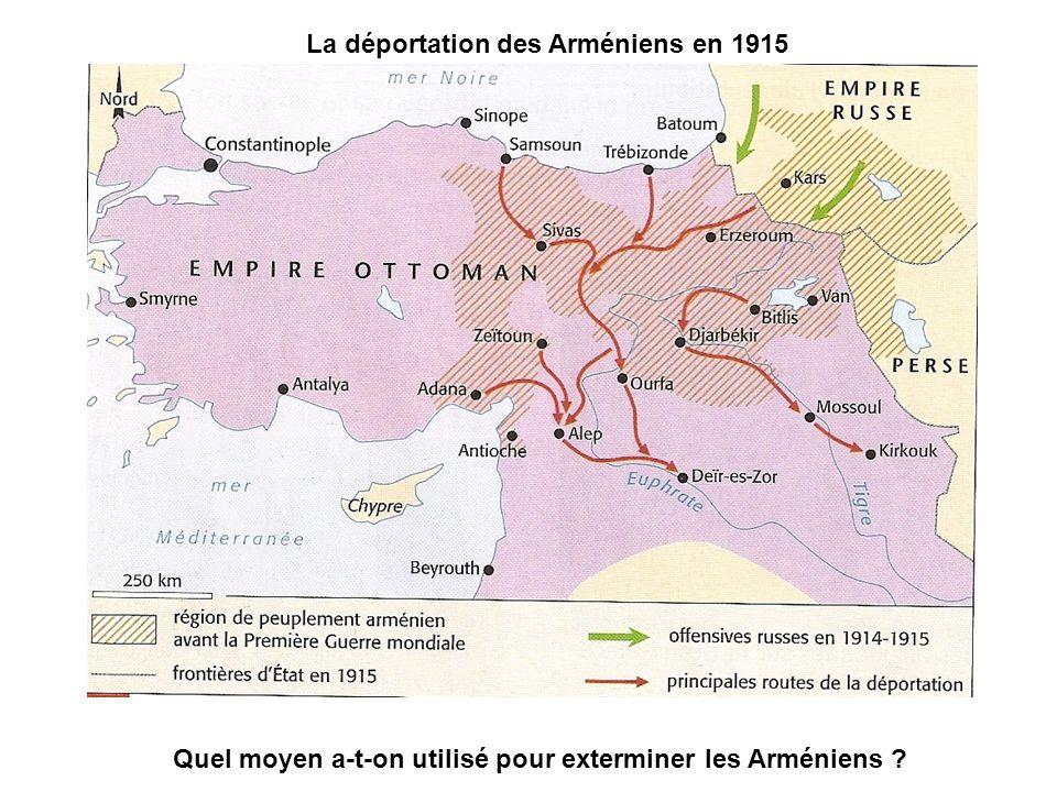La déportation des Arméniens en 1915 Quel moyen a-t-on utilisé pour exterminer les Arméniens ?