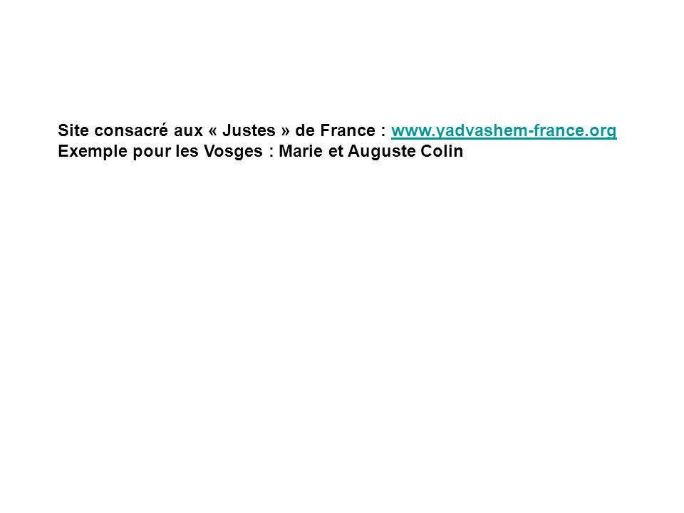Site consacré aux « Justes » de France : www.yadvashem-france.orgwww.yadvashem-france.org Exemple pour les Vosges : Marie et Auguste Colin