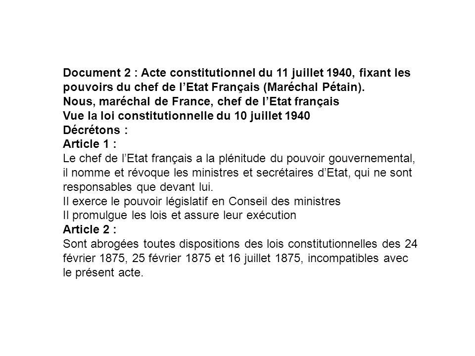 Document 2 : Acte constitutionnel du 11 juillet 1940, fixant les pouvoirs du chef de lEtat Français (Maréchal Pétain). Nous, maréchal de France, chef
