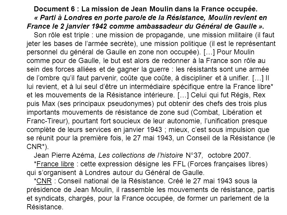 Document 6 : La mission de Jean Moulin dans la France occupée. « Parti à Londres en porte parole de la Résistance, Moulin revient en France le 2 janvi