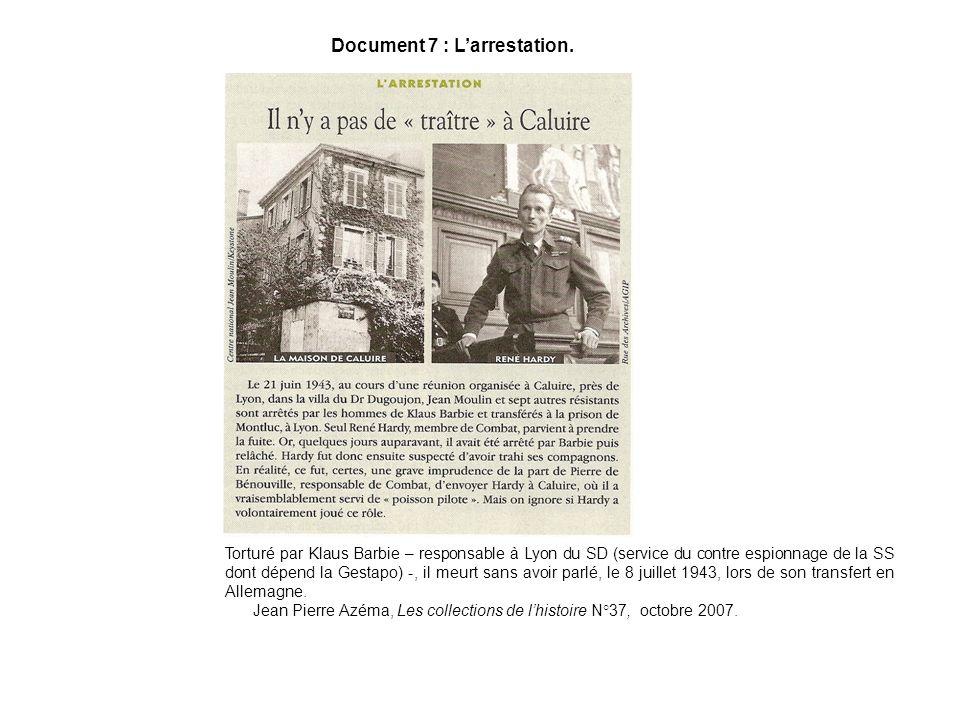 Document 7 : Larrestation. Torturé par Klaus Barbie – responsable à Lyon du SD (service du contre espionnage de la SS dont dépend la Gestapo) -, il me