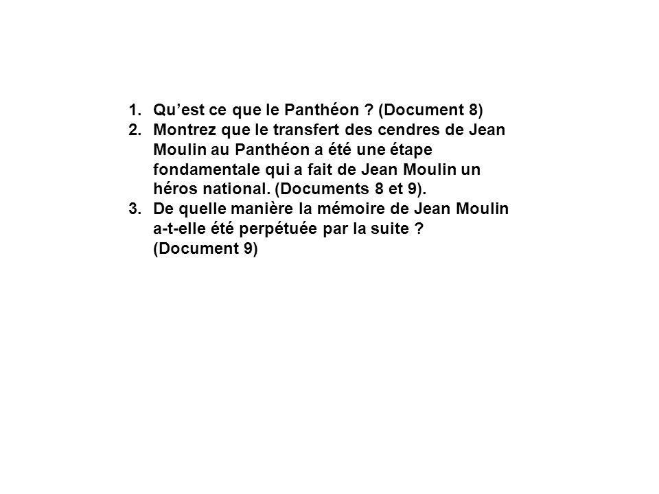 1.Quest ce que le Panthéon ? (Document 8) 2.Montrez que le transfert des cendres de Jean Moulin au Panthéon a été une étape fondamentale qui a fait de