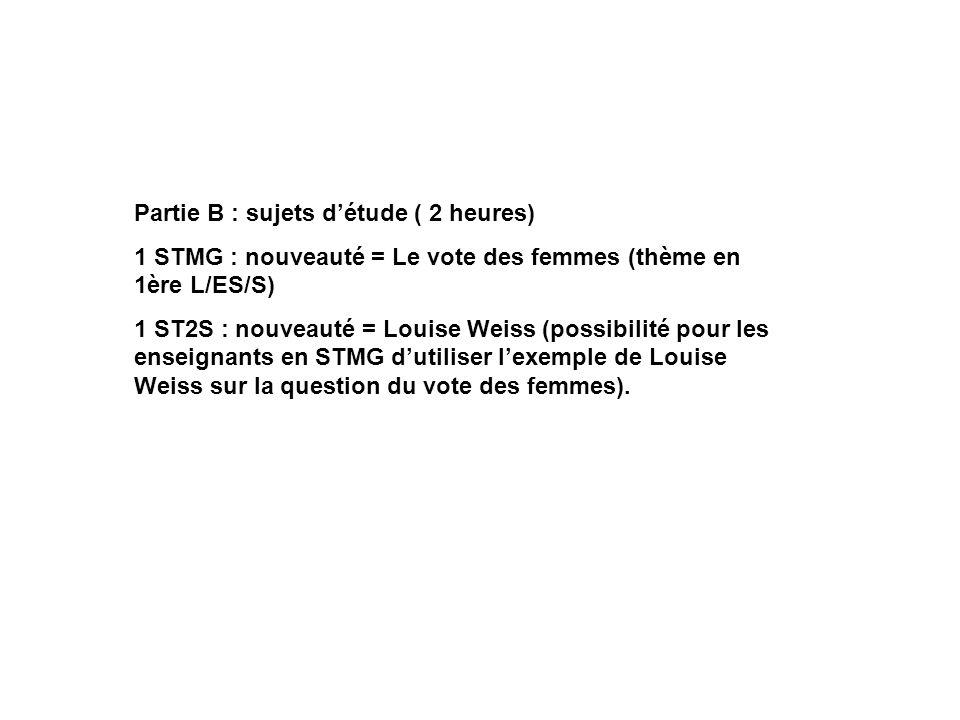 Partie B : sujets détude ( 2 heures) 1 STMG : nouveauté = Le vote des femmes (thème en 1ère L/ES/S) 1 ST2S : nouveauté = Louise Weiss (possibilité pou
