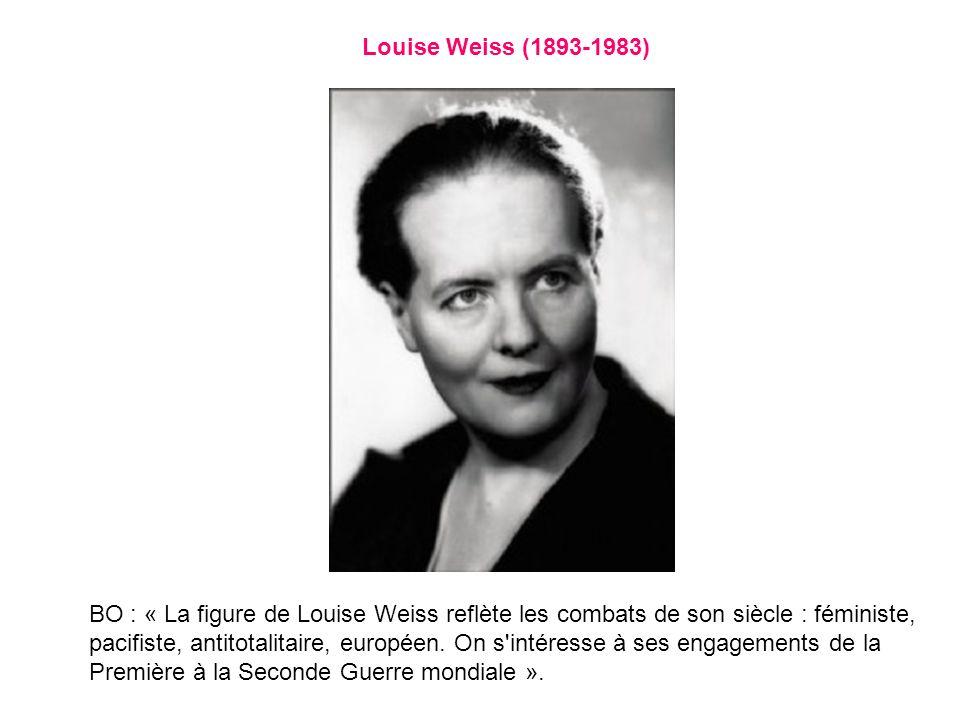 Louise Weiss (1893-1983) BO : « La figure de Louise Weiss reflète les combats de son siècle : féministe, pacifiste, antitotalitaire, européen. On s'in